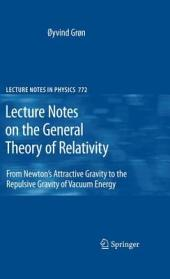 Lecture Notes on the General Theory of Relativity: From Newton's Attractive Gravity to the Repulsive Gravity of Vacuum Energy