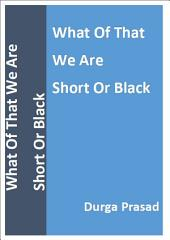 What Of That We Are Short Or Black