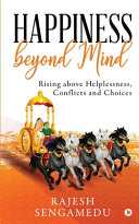 Happiness Beyond Mind  Rising Above Helplessness  Conflicts and Choices PDF