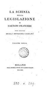 La scienza della legislatione e gli opuscoli scelti del cavaliere Gaetano Filangieri: Volumi 3-4