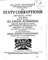 Resp. J. B. Helmontii ... in doctrina de statu corruptionis errantes ignes ... monstrabit ... B. W. F. Præs. J. A. Schmidio