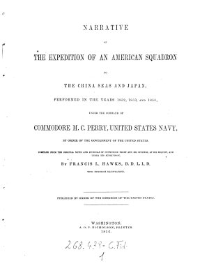 Narrative of the Expedition of an American Squadron to the China Seas and Japan  Performed in the Years 1852  1853  and 1854  Compiled from the Original Notes by Francis L  Hawks PDF