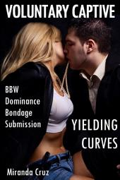 Yielding Curves: Voluntary Captive (BBW, Dominance, Bondage, Submission)