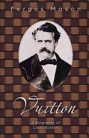 Vuitton: A Biography of Louis Vuitton