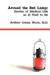 Around the Red Lamp: Medical Life As It Used to Be