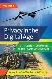 Privacy in the Digital Age: 21st-Century Challenges to the Fourth Amendment [2 volumes]: 21st-Century Challenges to the Fourth Amendment