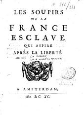 Les soupirs de la France esclave qui aspire après la liberté