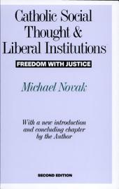 Catholic Social Thought and Liberal Institutions: Freedom With Justice