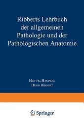 Ribberts Lehrbuch der Allgemeinen Pathologie und der Pathologischen Anatomie: Ausgabe 24