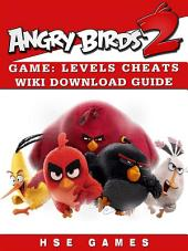 Angry Birds 2 Game: Levels, Cheats, Wiki, Download Guide