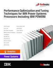 Performance Optimization and Tuning Techniques for IBM Power Systems Processors Including IBM POWER8