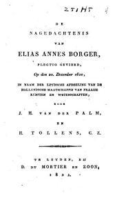 De nagedachtenis van Elias Annes Borger: plegtig gevierd op den 20 december 1820, in naam der Leydsche afdeeling van de Hollandsche Maatschappij van Fraaije Kunsten en Wetenschappen