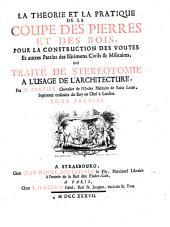 La Theorie Et La Pratique De La Coupe Des Pierres Et Des Bois, Pour La Construction Des Voutes ... Ou Traite De Stereotomie A L'Usage De L'Architecture: Volume1
