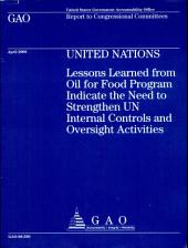 United Nations: Lessons Learned from Oil for Food Program Indicate the Need to Strengthen Un Internal Controls and Oversight Activities