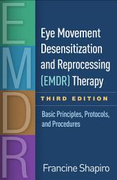 Eye Movement Desensitization and Reprocessing (EMDR) Therapy, Third Edition: Basic Principles, Protocols, and Procedures, Edition 3