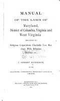Manual of the Laws of Maryland  District of Columbia  Virginia and West Virginia Relative to Religious Corporations  Charitable Uses  Marriage  Wills  Religious Meetings  Etc PDF