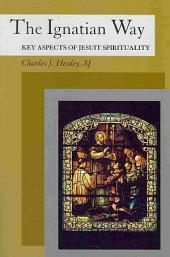 The Ignatian Way: Key Aspects of Jesuit Spirituality