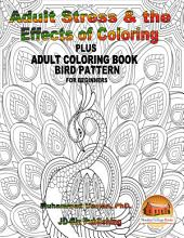 Adult Stress & the Effects of Coloring Plus Adult Coloring Book - Bird Pattern For Beginners