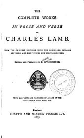 The Complete Works in Prose and Verse of Charles Lamb: From the Original Editions with the Cancelled Passages Restored, and Many Pieces Now First Collected