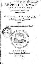 Apophthegmatum ex optimis utriusque linguae scriptoribus, per Conradum Lycosthenem Rubeaquensem collectorum, loci communes: ad ordinem alphabeticum redacti