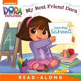 Let s Play School   My Best Friend Dora  Dora the Explorer  PDF