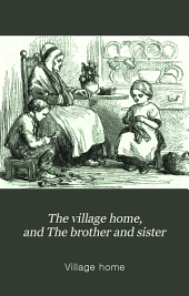 The village home, and The brother and sister