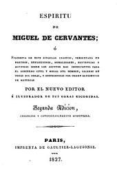 Espíritu de Miguel de Cervantes: ó, Filosofia de este singular ingenio, presentada en máximas, reflexiones, moralidades, sentencias y agudezas sobre los asuntos mas importantes para el gobierno civil y moral del hombre