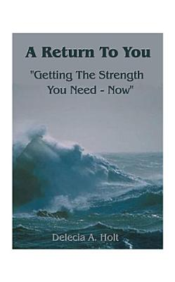 A Return to you  Getting the Strength You Need   Now