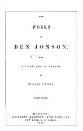 The Works of Ben Jonson: With a Biographical Memoir