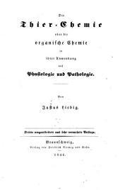 Die Thier-Chemie, oder, Die organische Chemie in ihrer Anwendung auf Physiologie und Pathologie