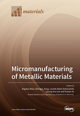 Micromanufacturing of Metallic Materials