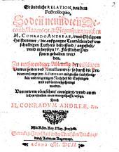 Gründtliche RELATION, von dem Postcolloquio, So den neundten Decemb. Anno 1601. zu Regenspurg zwischen M. CONRADO ANDREAE, vnnd Philippen Heilbronner, die außgangne Tractätlein deß vnschuldigen Luthers betreffend, angestelt, vnd in beyseyn IV. Fürstlicher Personen gehalten worden. Zu nothwendiger Ableinung der vilfältigen Vnwarheiten vnd Nouellanterey, so durch die Predicanten sampt ihren Adhaerenten mit grosser Leichtfertigkeit, vnd nit geringem Nachtheyl der Einfeltigen weit vnnd breit außgesprengt worden