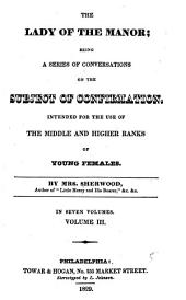 The lady of the manor: being a series of conversations on the subject of confirmation. Intended for the use of the middle and higher ranks of young females, Volume 3