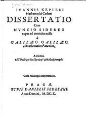 Ioannis Kepleri mathematici Cæsarei Dissertatio cum Nuncio sidereo: nuper ad mortales misso à Galilæo Galilæo mathematico Patavino