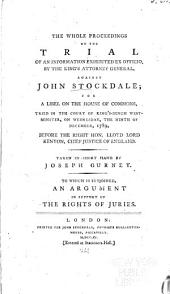 The whole proceedings on the trial of an information exhibited ex officio, by the King's Attorney General, against John Stockdale: for a libel on the House of Commons, tried in the Court of King's-Bench, Westminster, on Wednesday, the ninth of December, 1789, before the Right Hon. Lloyd Lord Kenyon, Volume 3