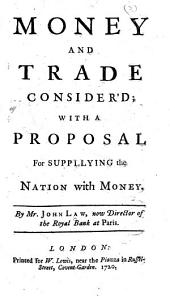 Money and Trade Consider'd: With a Proposal for Supplying the Nation with Money