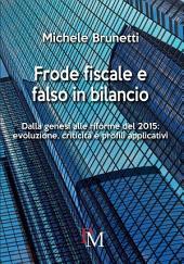 Frode fiscale e falso in bilancio: Dalla genesi alle riforme del 2015: evoluzione, criticità e profili applicativi