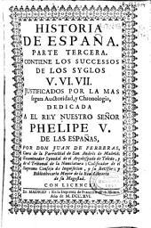 Historia de España: parte tercera : contiene los succesos de los syglos V. VI. VII ...