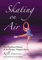 Skating on Air: The Broadcast History of an Olympic Marquee Sport