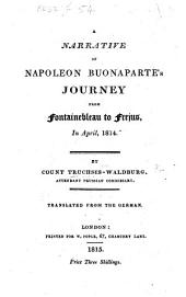 A Narrative of Napoleon Buonaparte's journey from Fontainebleau to Frejus, in April, 1814 ...; translated from the German [by R. P., Jun.].