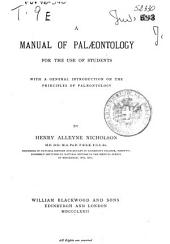 A Manual of Palaeontology for the Use of Students: With a General Introduction on the Principles of Palaeontology