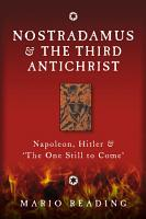 Nostradamus and the Third Antichrist  Napoleon  Hitler and the One Still to Come PDF