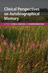 Clinical Perspectives On Autobiographical Memory Book PDF