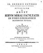 Opusculum de abusu rerum merae facultatis in foro Germanico, praesertim feudali