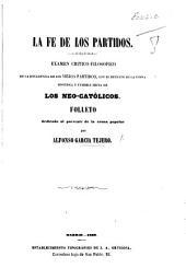 La Fe de los Partidos. Examen critico-filosofico de la decadencia de los viejos partidos, con el retrato de la nueva jesuitica y temible secta de los Neo-Catolicos, etc