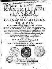 Maximiliani Sandaei Pro theologia mystica clavis elucidarium onomasticon...