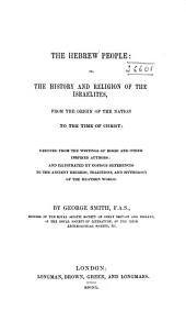 The Hebrew people: or, The history and religion of the Israelites, from the origin of the nation to the time of Christ; deduced from the writings of Moses, and other inspired authors, and illustrated by copious references to the ancient records, traditions, and mythology of the heathen world, Volume 2