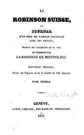 Le Robinson suisse, ou Journal d'un père de famille naufragé avec ses enfans: Volume1
