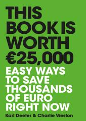 This Book is Worth €25,000: Easy ways to save thousands of euro right now