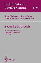 Security Protocols: 7th International Workshop Cambridge, UK, April 19-21, 1999 Proceedings